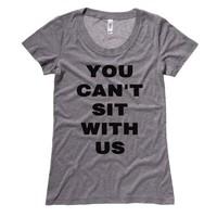 You Can't Sit with Us Womens Tee