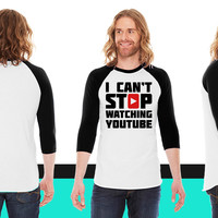 I CAN'T STOP WATCHING YOUTUBE American Apparel Unisex 3/4 Sleeve T-Shirt
