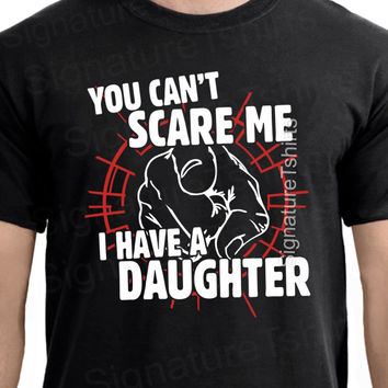New Dad Fathers Day Gift You Can't Scare Me I Have a DAUGHTER Mens T Shirt Gift Awesome Dad Funny Tshirt Husband Christmas present Dad Gift