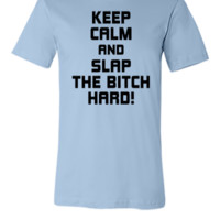 keepcalm and slap the bitch hard - Unisex T-shirt