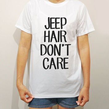 Jeep Hair Don't Care TShirts Hair TShirts Word TShirts Chic TShirts White TShirts Men TShirts Unisex TShirts Women TShirts - Size S M L XL