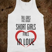 TALL GIRLS FALL DOWN SHORT GIRLS FALL IN LOVE
