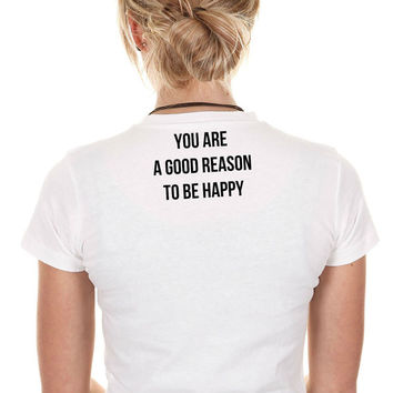 You Are A Good Reason To Be Happy Shirt White Graphic Hipster Indie Unisex