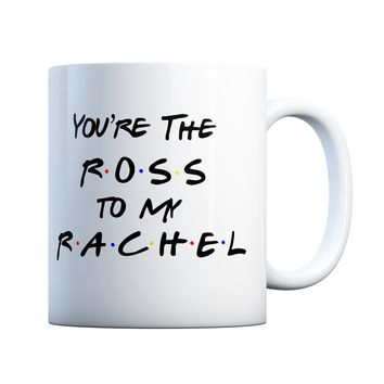 You're The Ross to my Rachel Friends TV Couples 11 oz Coffee Mug Ceramic Coffee and Tea Cup