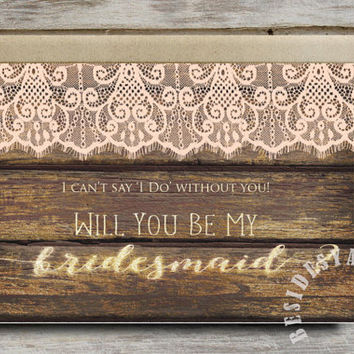 I Can't Say I Do Without You, Will You Be My Bridesmaid Card Gold and Blush Pink Lace Rustic Wedding, Bridesmaid Proposal, Printable Card