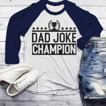 Men's Funny Dad Joke Champion Shirt Dad Joke Shirts Dad Jokes Tshirt Dad Gift Idea T Shirt 3/4 Sleeve Raglan