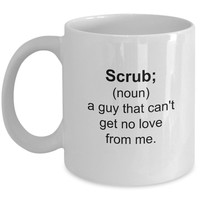 Scrub Funny Mug - Perfect Gift for Your Dad, Mom, Boyfriend, Girlfriend, or Friend - Proudly Made in the USA!