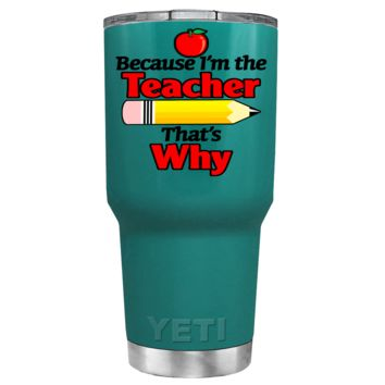 YETI 30 oz Because I'm the Teacher on Aqua Blue Tumbler