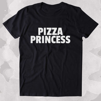 Pizza Princess Shirt Funny Food Hungry Pizza Lover Clothing Tumblr T-shirt