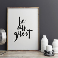 "PRINTABLE Art"" Be Our Guest"" Inspirational Art,Motivational Print,Typography Art,Gift Idea,Dorm Room Decor,Apartment Decor,Wall Art,Instant"