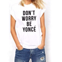 Don't Worry Be Yonce Tshirt