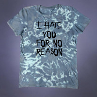 Soft Grunge I Hate You For No Reason Slogan Tee Sarcastic Punk Emo Alternative Acid Wash Tumblr T-shirt