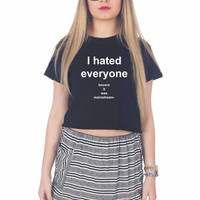 I Hated Everyone Before It Was Mainstream For Womens Crop Shirt **
