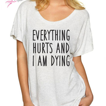 Everything Hurts and I'm Dying Slouchy Workout shirt, Off shoulder Fitness Tees