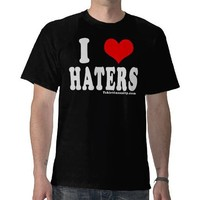 I Love Haters T Shirt from Zazzle.com