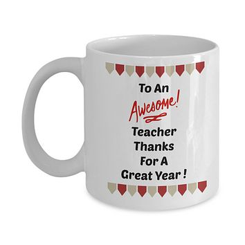 To An Awesome Teacher Thanks For A Great Year Novelty Coffee Mug Custom Printed Coffee Cup Gift For Teachers