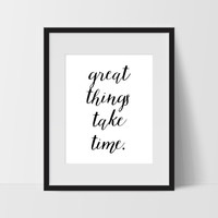 Great Things Take Time Typography Wall Art, Black and White Modern Art, Prints