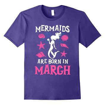 Mermaids Are Born In March Birthday Girl T-Shirt
