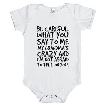 Be Careful What You Say To Me My Grandma'S Crazy And I'M Not Afraid To Tell On Your Baby Onesuit