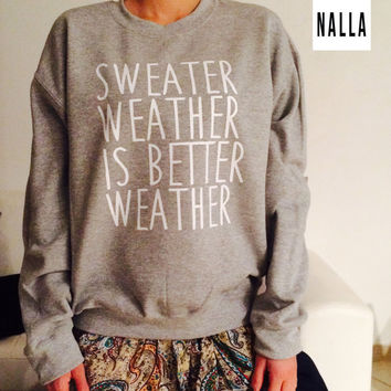 sweater weather is better weather sweatshirt grey crewneck fangirls jumper funny saying fashion lazy