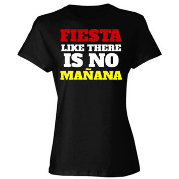 FIESTA LIKE THERE IS NO MAÑANA - Ladies' Cotton T-Shirt