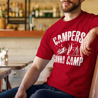 Camping Shirt, Campers Gonna Camp - Camping Tshirt, Camping T Shirt, Camping Gift,Camping Gear, Camping Life, Unisex Tshirt