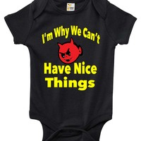 Baby Bodysuit - I'm Why We Can't Have Nice Things