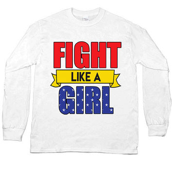Fight Like A Girl -- Unisex Long-Sleeve