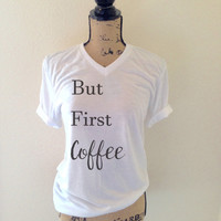 But First Coffee White shirt - Coffee Tank Top - But First Coffee tank top - Coffee Shirts - Coffee T Shirts
