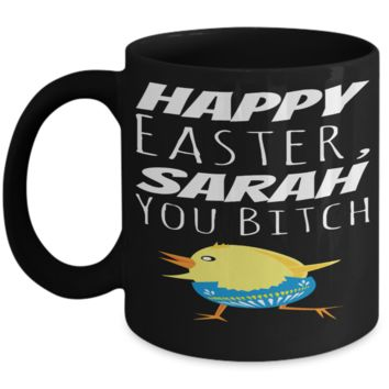 First Name Personalization Gift Vulgarity Cup Mug Women Men Couples Wives Husbands Fun Sayings Easter Chick Gifts 2017 2018 Humorous Surprise For Coffee, Tea, Cocoa, Chocolate Bunnies Vulgar Profane Holiday Mugs Cups Happy Easter Bitch