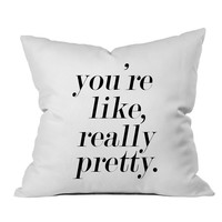 """You're Like Really Pretty 18"""" x 18"""" Throw Pillow Cover"""