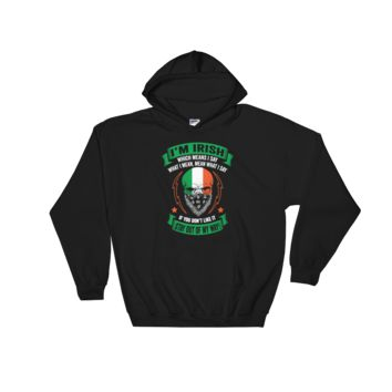 I'm Irish, which means I say what I mean, mean what I say. If you don't like it - Stay out of my way! - Hoodie Sweatshirt Sweater