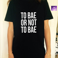 To bae or not to bae T Shirt Unisex womens gifts womens girls tumblr funny slogan fangirls women daughter gifts birthday teens teenager