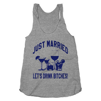 Just Married Lets Drink Bitches, Wedding, Marriage, Party,Athletic Grey American Apparel Racerback Tank Top