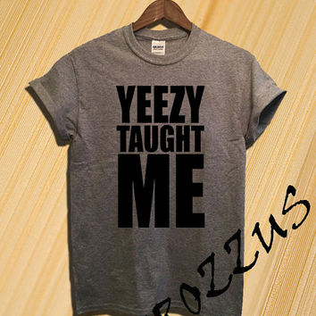 Yeezy Taught Me Slogan Shirt Kanye West Merch Shirt T-shirt Tee Shirt Black Grey and White Color Unisex Size - NK62