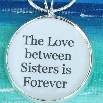 Sister Necklace,sister Pendant-The Love Between Sisters is Forever Charm Necklace,Quote Charm, Quote, Family,Sisters, Forever, Love