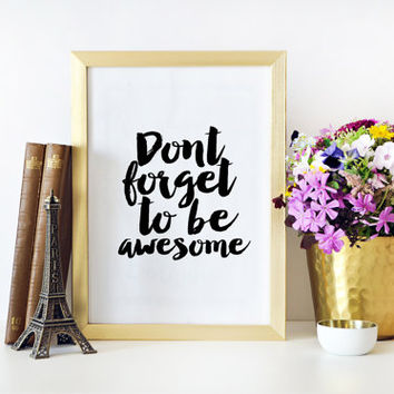 PRINTABLE ART Dont Forget To Be Awesome Be Awesome Print Inspirational Quote Be You Motivational Quote Office Wall Art Office Decor