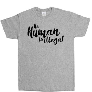 No Human Is Illegal -- Unisex T-Shirt