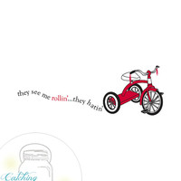 They See Me Rollin' They Hatin' Trike 8x10 Poster Instant Download