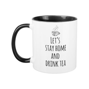 Tea Drinker - Let's Stay Home and Drink Tea Mug