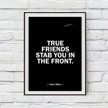 Oscar Wilde Quote, True Friends stab you in the front, Friendship Quote, Inspirational Quote, Printable Art, Gift For Friend, Poster