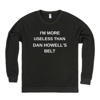 I'M MORE USELESS THAN DAN HOWELL'S BELT