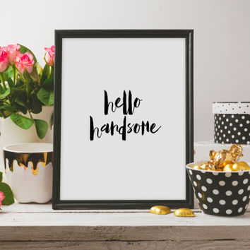 digital typography calligraphy Quote Print, Hello Handsome Printable wall art decor poster calligraphy print Inspirign quote Wall poster