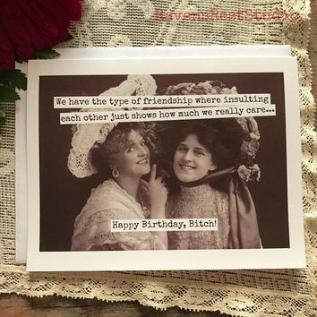We Have The Type Of Friendship Where Insulting Each Other Shows How Much We Care Funny Vintage Style Happy Birthday Card FREE SHIPPING