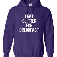 I Eat GLITTER For BREAKFAST Printed Graphic Hoodie Fashion Hoodie Or T Shirt Both Available Makes Great Gift All Styles And Colors