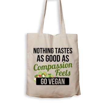 Nothing Tastes As Good As Compassion Feels. Go Vegan. - Tote Bag