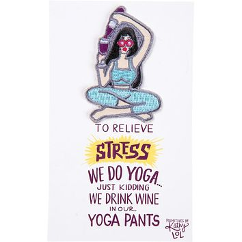 To Relieve Stress We Do Yoga... Just Kidding We Drink Wine in Our Yoga Pants Patch