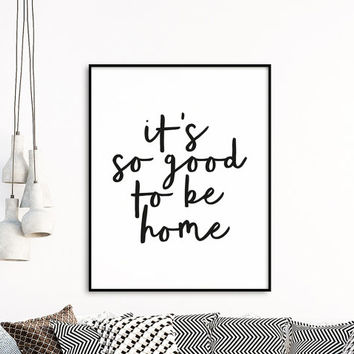To Be Home Print,  Black And White Poster, Wall Art Decor, Affiche Scandinave, Scandinavian Poster, It's So Good To Be Home
