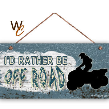 "I'd Rather Be Off Road Sign, Rustic Blue, ATV Sign, Quad 5"" x 10"" Sign, Gift For Him, 4 Wheeling, Man Cave, Great Outdoors, Made To Order"