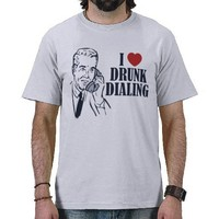 Drunk Dialing Tshirt from Zazzle.com
